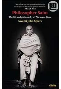 Philosopher Saint: The Life and Philosophy of Narayana Guru