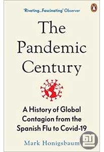 The Pandemic Century : A History of Global Contagion from the Spanish Flu to Covid-19